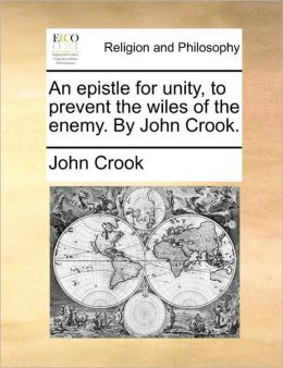 An epistle for unity, to prevent the wiles of the enemy. By John Crook.