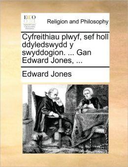 Cyfreithiau plwyf, sef holl ddyledswydd y swyddogion. ... Gan Edward Jones, ...