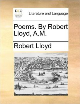 Poems. By Robert Lloyd, A.M.