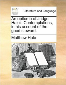 An Epitome of Judge Hale's Contemplations, in His Account of the Good Steward.