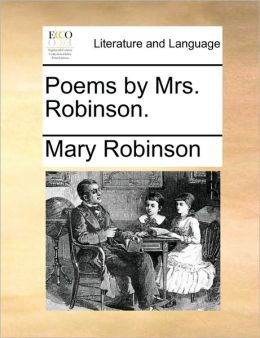Poems by Mrs. Robinson.