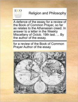 A defence of the essay for a review of the Book of Common Prayer, so far as relates to the Athanasian creed. In answer to a letter in the Weekly Miscellany of Octob. 19th last. ... By the author of the essay.