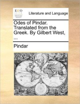 Odes of Pindar. Translated from the Greek. By Gilbert West, ...
