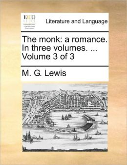 The monk: a romance. In three volumes. ... Volume 3 of 3