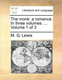 The monk: a romance. In three volumes. ... Volume 1 of 3