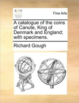 A catalogue of the coins of Canute, King of Denmark and England; with specimens.