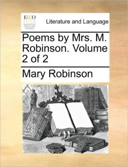 Poems by Mrs. M. Robinson. Volume 2 of 2