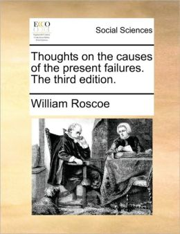 Thoughts on the causes of the present failures. The third edition.