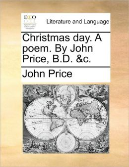 Christmas day. A poem. By John Price, B.D. &c.