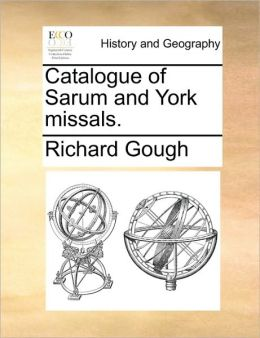 Catalogue of Sarum and York missals.