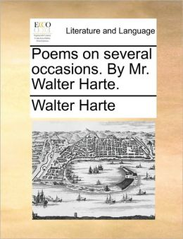 Poems on several occasions. By Mr. Walter Harte.