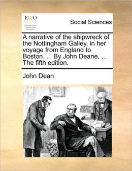 A narrative of the shipwreck of the Nottingham Galley, in her voyage from England to Boston. ... By John Deane, ... The fifth edition.
