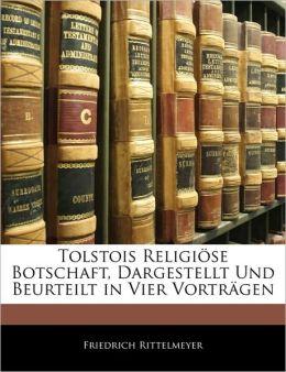 Tolstois Religiose Botschaft, Dargestellt Und Beurteilt in Vier Vortragen