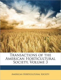 Transactions Of The American Horticultural Society, Volume 3
