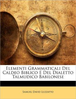 Elementi Grammaticali Del Caldeo Biblico E Del Dialetto Talmudico Babilonese