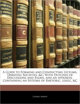 A Guide To Forming And Conducting Lyceums, Debating Societies, &C