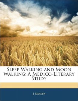 Sleep Walking and Moon Walking: A Medico-Literary Study