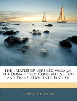 The Treatise of Lorenzo Valla On the Donation of Constantine Text and Translation Into English
