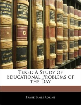Tekel: A Study of Educational Problems of the Day