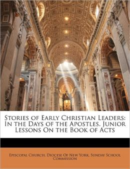 Stories of Early Christian Leaders: In the Days of the Apostles. Junior Lessons On the Book of Acts