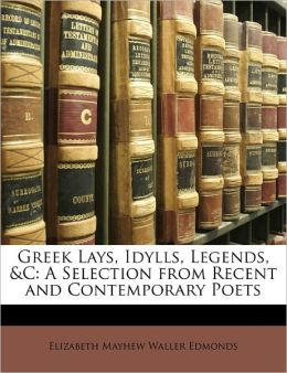 Greek Lays, Idylls, Legends, &C