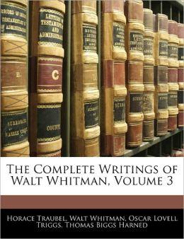 The Complete Writings Of Walt Whitman, Volume 3
