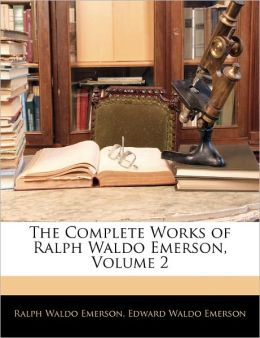 The Complete Works of Ralph Waldo Emerson (Volume 2)