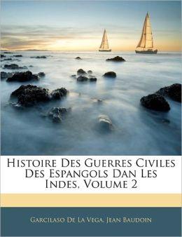 Histoire Des Guerres Civiles Des Espangols Dan Les Indes, Volume 2 (French Edition) Garcilaso De La Vega and Jean Baudoin