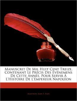 Manuscrit De Mil Huit Cent Treize, Contenant Le Pr Cis Des V Nemens De Cette Ann E, Pour Servir L'Histoire De L'Empereur Napol On