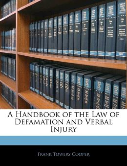 A Handbook Of The Law Of Defamation And Verbal Injury