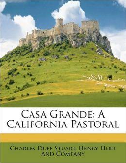 Casa Grande: A California Pastoral