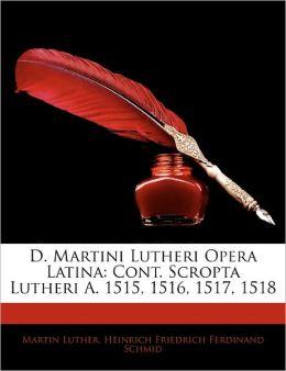 D. Martini Lutheri Opera Latina