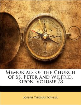 Memorials Of The Church Of Ss. Peter And Wilfrid, Ripon, Volume 78