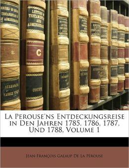 La Perouse'Ns Entdeckungsreise In Den Jahren 1785, 1786, 1787, Und 1788, Volume 1