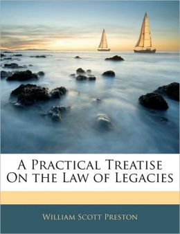 A Practical Treatise On The Law Of Legacies
