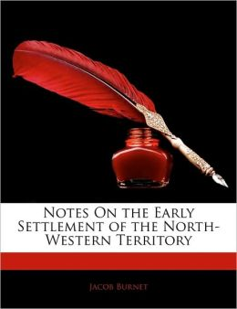 Notes On The Early Settlement Of The North-Western Territory