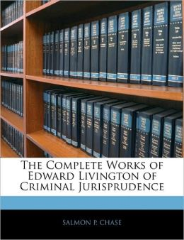 The Complete Works Of Edward Livington Of Criminal Jurisprudence