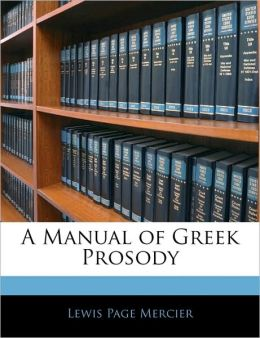 A Manual Of Greek Prosody