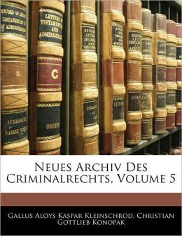 Neues Archiv Des Criminalrechts, Volume 5