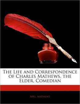 The Life And Correspondence Of Charles Mathews, The Elder, Comedian