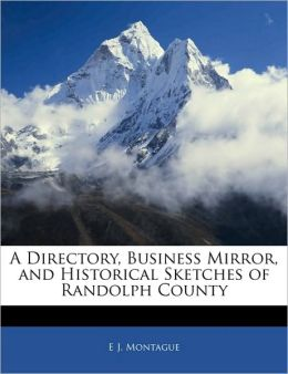 A Directory, Business Mirror, And Historical Sketches Of Randolph County