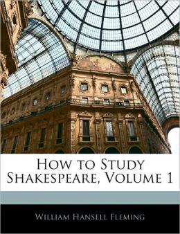 How To Study Shakespeare, Volume 1