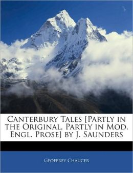 Canterbury Tales [Partly In The Original, Partly In Mod. Engl. Prose] By J. Saunders