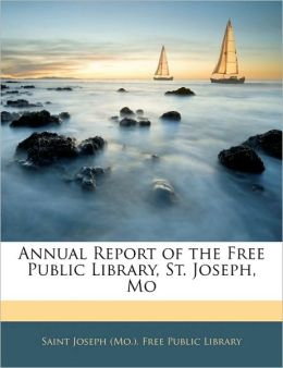 Annual Report Of The Free Public Library, St. Joseph, Mo