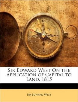 Sir Edward West On The Application Of Capital To Land, 1815