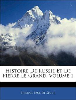 Histoire De Russie Et De Pierre-Le-Grand, Volume 1