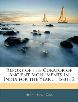 Report Of The Curator Of Ancient Monuments In India For The Year ..., Issue 2