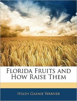 Florida Fruits And How Raise Them