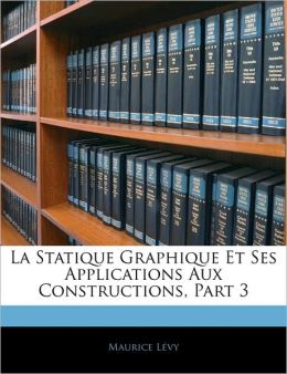 La Statique Graphique Et Ses Applications Aux Constructions, Part 3