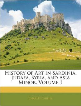 History Of Art In Sardinia, Judaea, Syria, And Asia Minor, Volume 1